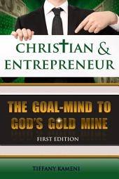 Christian and Entrepreneur: The Goal-Mind to God's Goldmine