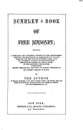 Scarlet Book of Free Masonry: Containing a Thrilling and Authentic Account of the Imprisonment, Torture, and Martyrdom of Freemasons and Knights Templars, for the Past Six Hundred Years