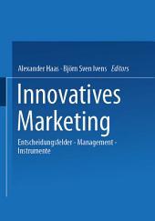 Innovatives Marketing: Entscheidungsfelder - Management - Instrumente