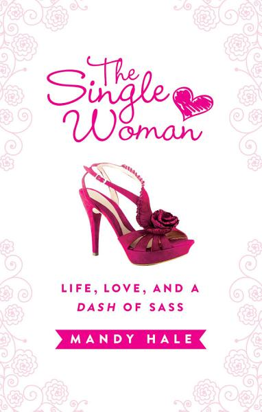 Download The Single Woman  Life  Love  and a Dash of Sass Book