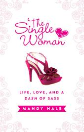 The Single Woman: Life, Love, and a Dash of Sass