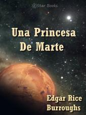 Una Princesa De Marte: Barsoom Book I