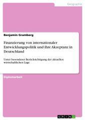 Finanzierung von internationaler Entwicklungspolitik und ihre Akzeptanz in Deutschland: Unter besonderer Berücksichtigung der aktuellen wirtschaftlichen Lage
