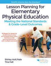 Lesson Planning for Elementary Physical Education: Meeting the National Standards & Grade-Level Outcomes