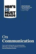 HBR's 10 Must Reads on Communication (with featured article ÒThe Necessary Art of Persuasion,Ó by Jay A. Conger)