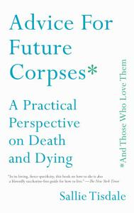 Advice for Future Corpses  and Those Who Love Them  Book