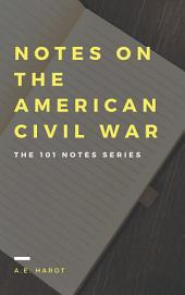 Notes on the American Civil War: The 101 Notes Series
