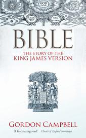 Bible: The Story of the King James Version 1611 — 2011