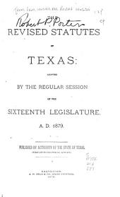 The Revised Statutes of Texas: Adopted by the Regular Session of the Sixteenth Legislature, A.D. 1879