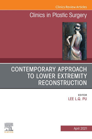 Contemporary Approach to Lower Extremity Reconstruction  An Issue of Clinics in Plastic Surgery  E Book