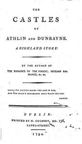 The Castles of Athlin and Dunbayne. A Highland Story. By the Author of The Romance of the Forest, Sicilian Romance, &c. &c. [i.e. Ann Radcliffe.]