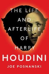 The Life and Afterlife of Harry Houdini PDF