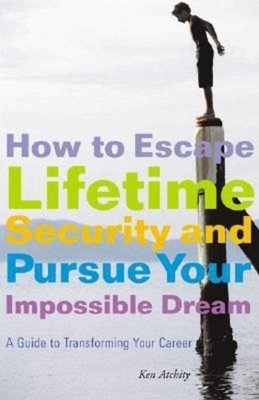 How to Escape Lifetime Security and Pursue Your Impossible Dream PDF