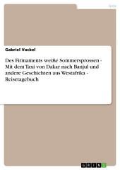 Des Firmaments weiße Sommersprossen - Mit dem Taxi von Dakar nach Banjul und andere Geschichten aus Westafrika - Reisetagebuch