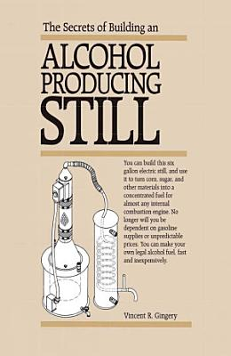 The Secrets if Building an Alcohol Producing Still