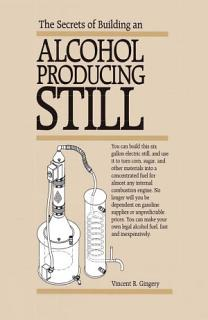 The Secrets if Building an Alcohol Producing Still Book