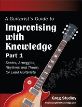 A Guitarist's Guide to Improvising With Knowledge: Part 1