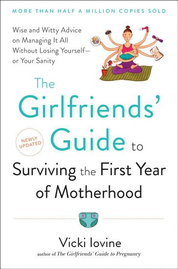 The Girlfriend s Guide to Surviving the First Year of Motherhood PDF