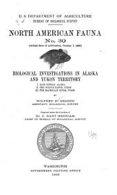 Biological Investigation in Alaska and Yukon Territory: I. East Central Alaska. II. The Ogilvie Range, Yukon. III. The Macmillan River, Yukon, Issues 27-30