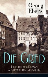 Die Gred - Historischer Roman aus dem alten Nürnberg (Vollständige Ausgabe): Mittelalter-Roman