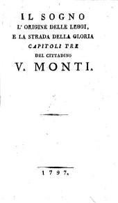 Il sogno l'origine delle leggi, e la strada della gloria capitoli tre del cittadino V. Monti