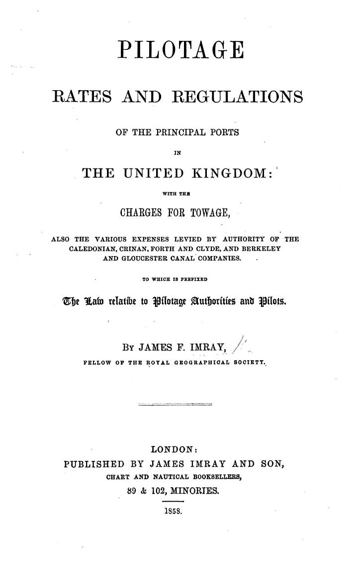 Pilotage rates and regulations of the principal ports of the United Kingdom, with the charges of towage, etc