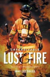 Unforgivable Lust and Fire: Book 1 of the Unforgivable Series.
