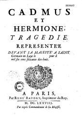 Cadmus et Hermione, tragédie... [par Quinault, musique de Lully. Saint-Germain-en-Laye, 1678]
