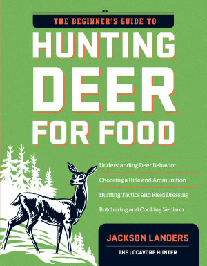The Beginner s Guide to Hunting Deer for Food