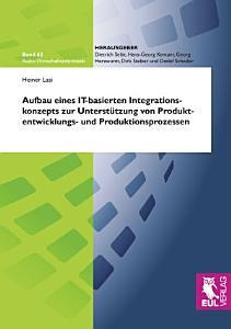 Aufbau eines IT basierten Integrationskonzepts zur Unterst  tzung von Produktentwicklungs  und Produktionsprozessen PDF
