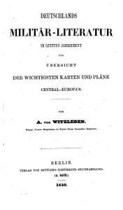 Deutschlands Milit  r Literatur im letzten Jahrzehent und   bersicht der wichtigsten Karten und Pl  ne Central Europas PDF