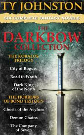 The Darkbow Collection - Six Epic Fantasy Novels: The Kobalos Trilogy, and The Horrors of Bond Trilogy