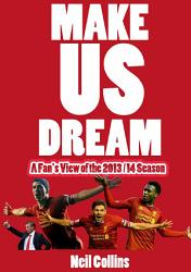 Make Us Dream A Fan S View Of The 2013 14 Season Book PDF
