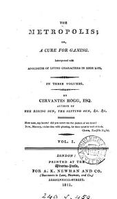 The metropolis; or, A cure for gaming, by Cervantes Hogg