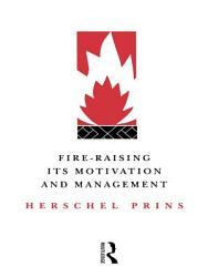 Fire Raising Its Motivation And Management Book PDF