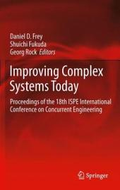 Improving Complex Systems Today: Proceedings of the 18th ISPE International Conference on Concurrent Engineering