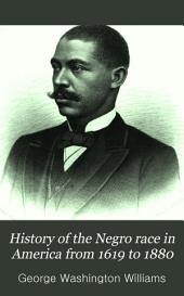 History of the Negro Race in America from 1619 to 1880: Negroes as Slaves, as Soldiers, and as Citizens; Together with a Preliminary Consideration of the Unity of the Human Family, an Historical Sketch of Africa, and an Account of the Negro Governments of Sierra Leone and Liberia, Volume 1