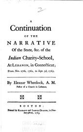 A Continuation of the Narrative of the State, &c. of the Indian Charity-school, at Lebanon, in Connecticut: From Nov. 27th 1762, to Sept. 3d, 1765