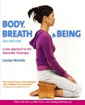 BODY, BREATH & BEING, 2ND EDITION: A new approach to the Alexander Technique