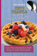 Keto Chaffle Recipes for Daily Healthy Meals