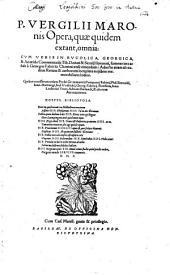 P. Vergilii Maronis Opera, quæ quidem extant, omnia: Cvm Veris In Bvcolica, Georgica, & Aeneida Commentarijs Tib. Donati & Seruij Honorati, summa cura ac fide à Georgio Fabricio Chemnicense emendatis