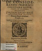 De considerando praesenti Christianae rei publicae statu, et academiarum officio