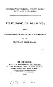 First Book of Drawing: Being Exercises for Children and Young Persons on the Slate and Black Board