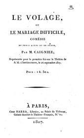Le volage, ou Le mariage difficile: comédie en trois actes et en prose
