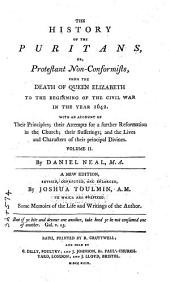 The History of the Puritans,or, Protestant Non-conformists: From the Reformation to the Death of Quenn Elizabeth : with an Account of Their Principles; Their Attempts for a Further Reformation in the Church; Their Sufferings; and the Lives and Characters of Their Most Considerable Divines, Volume 2
