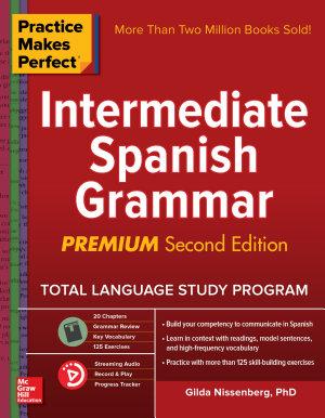 Practice Makes Perfect  Intermediate Spanish Grammar  Premium Second Edition PDF