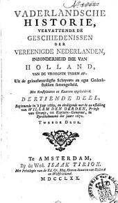 Vaderlandsche historie: vervattende de geschiedenissen der nu Vereenigde Nederlanden, in zonderheid die van Holland, van de vroegste tyden af: Uit de geloofwaardigste schryvers en egte gedenkstukken samengesteld, Volume 13