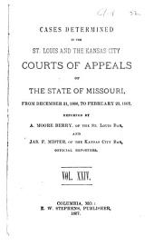 Cases Determined in the St. Louis and the Kansas City Courts of Appeals of the State of Missouri: Volume 24