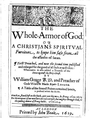 The Whole-Armor of God: Or, a Christjans Spjritual Furniture, to Keepe Him Safe from All the Assaults of Satan. First Preached, and Now the Second Time Published and Enlarged for the Good of All Such as Well Vse It: Whereunto is Also Added a Treatise of the Sinne Against the Holy Ghost, Etc