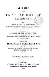 A Guide to the Inns of Court and Chancery: With Notices of Their Ancient Discipline, Rules, Orders, and Customs, Readings, Moots, Masques, Revels, and Entertainments